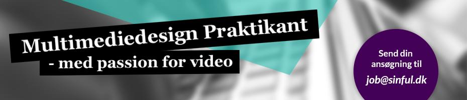 Sinful søger Video-nørdet Multimediedesign Praktikant - Er det dig?
